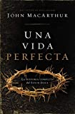 Una Vida Perfecta: La Historia Completa del Señor Jesús