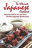The Ultimate Japanese Cookbook: Japanese Food for the Soul from the Best Japanese Restaurants