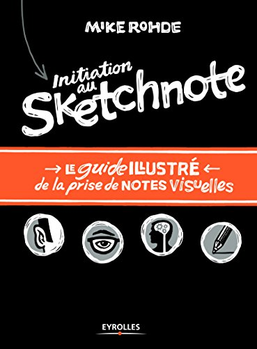 Initiation au sketchnote: Le guide illustré de la prise de notes visuelles. par Mike Rohde