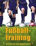Fußballtraining: So wirst du zum Superkicker!