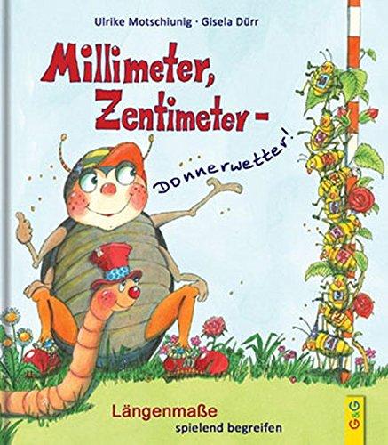 Millimeter, Zentimeter - Donnerwetter!: Längenmaße spielend begreifen