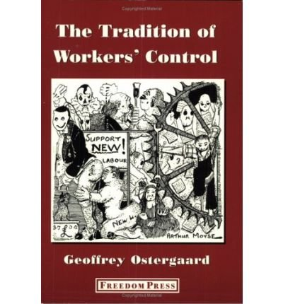 tradition-of-workers-control-selected-writings-by-geoffrey-ostergaard-author-geoffrey-nielsen-osterg