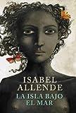 La isla bajo el mar / Isabel Allende | Allende, Isabel (1942-...)