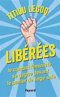Libérées ! Le combat féministe se gagne devant le panier de linge sale par Titiou Lecoq