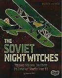 The Soviet Night Witches: Brave Women Bomber Pilots of World War II (Women and War)
