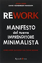 Rework. Manifesto del nuovo imprenditore minimalista. Come avere successo con poche risorse