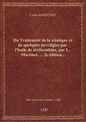 Du Traitement de la sciatique et de quelques nvralgies par l'huile de trbenthine, par L. Martinet