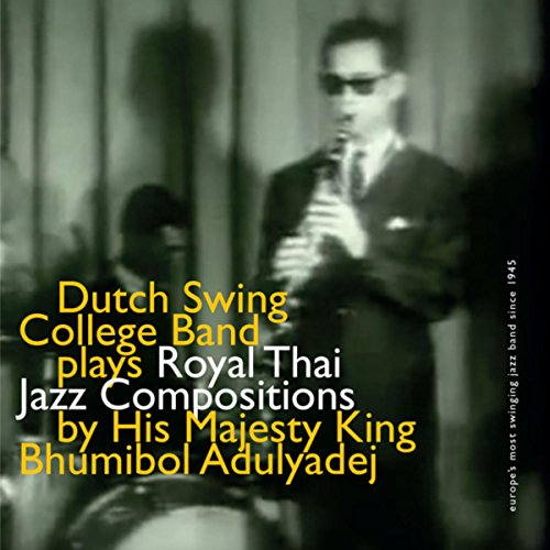 Dutch Swing College Band Plays Royal Thai Jazz Compositions By His Majesty King Bhumibol Adulyadej (Thai-band)