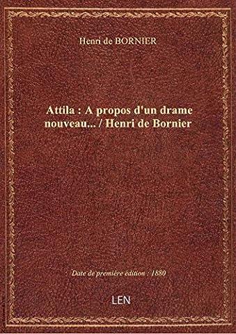 Nouvel Attila - Attila : A propos d'un drame nouveau...