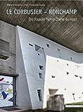 Le Corbusier - Ronchamp: Die Kapelle Notre-Dame du Haut - Maria Antonietta Crippa, Françoise Caussé