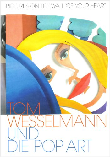 Pictures on the wall of your heart : Tom Wesselmann und die Pop Art par Tom Wesselman