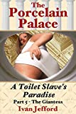 The Porcelain Palace, Part 5 - The Giantess: A FemDom Erotica Story (English Edition)