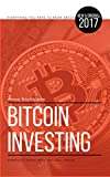 Bitcoin Investing: in 2017 A Complete Advanced Guide with 160+ Full Pages (English Edition)