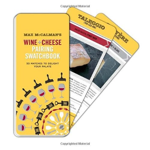 Max McCalman's Wine and Cheese Pairing Swatchbook: 50 Matches to Delight Your Palate: Written by Max McCalman, 2013 Edition, Publisher: Potter Style [Paperback]