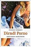 Dirndl Porno (Erotischer Heimatkrimi)