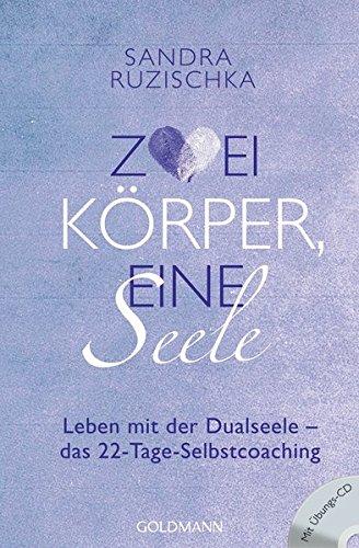 Zwei Körper, eine Seele: Leben mit der Dualseele - das 22-Tage-Selbstcoaching - Mit Übungs-CD -