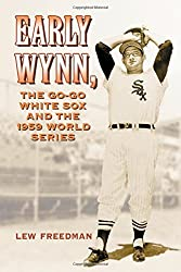 Early Wynn, the Go-Go White Sox and the 1959 World Series by Lew Freedman (2009-09-09)