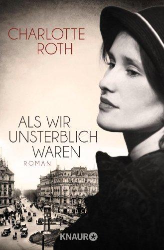 Buchseite und Rezensionen zu 'Als wir unsterblich waren: Roman' von Charlotte Roth