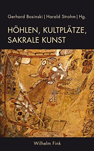Höhlen, Kultplätze, sakrale Kunst: Kunst der Urgeschichte im Spiegel sprachdokumentierter Religionen