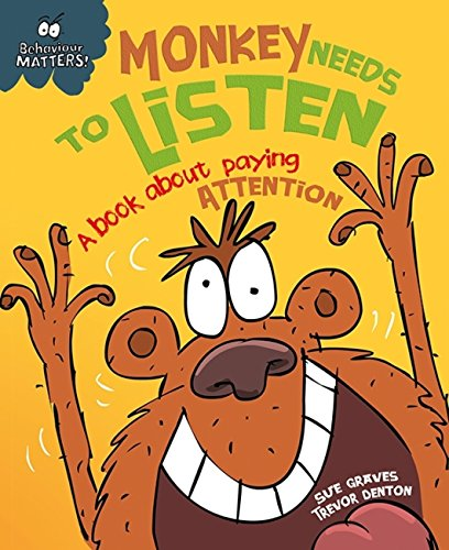 Behaviour Matters: Monkey Needs to Listen - A book about paying attention