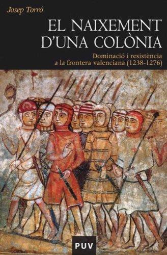 El naixement d una colònia: Dominació i resistència a la frontera valenciana (1238-1276) (Catalan Edition) por Josep Torró