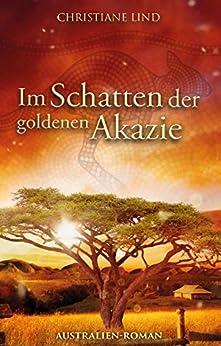 Im Schatten der goldenen Akazie: Australien-Roman von [Lind, Christiane]
