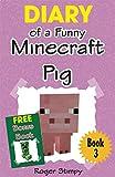 Minecraft: Diary of a Funny Minecraft Pig (Minecraft Village Series Book 3)