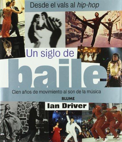 Un Siglo de Baile: Cien Anos de Movimiento al Son de la Musica por Ian Driver