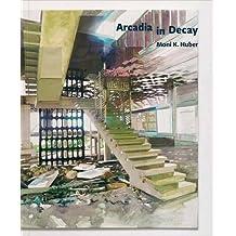 Moni K. Huber: Arcadia in decay