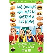 LAS COMIDAS QUE MÁS LE GUSTAN A LOS NIÑOS: Preparadas en casa de forma natural (Colección Más Bienestar) (Spanish Edition)