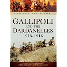 [(Gallipoli and the Dardanelles 1915-1916: Despatches from the Front)] [ By (author) John Grehan, By (author) Martin Mace ] [August, 2014]