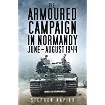 The Armoured Campaign in Normandy: June-August 1944