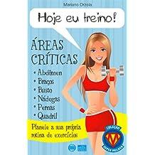 HOJE EU TREINO! - ÁREAS CRÍTICAS - Planeie a sua propia rotina de exercícios (COLEÇÃO SUPER MULHER Livro 2) (Portuguese Edition)