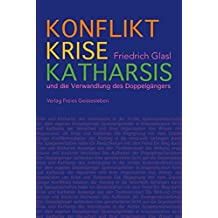 Konflikt, Krise, Katharsis: und die Verwandlung des Doppelgängers