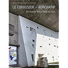 Le Corbusier - Ronchamp: Die Kapelle Notre-Dame du Haut