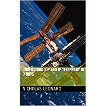 Understood SIP and IP Telephony in 3 days: For the beginner (English Edition)