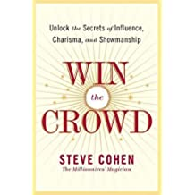 Win the Crowd: Unlock the Secrets of Influence, Charisma, and Showmanship (English Edition)