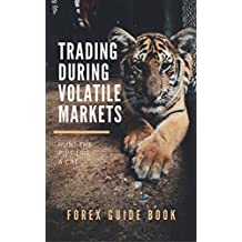 Forex Traders Guide Book: Trading During Volatile Markets: A simple guide to help you have your plan right and execute it correct during volatile markets ... capital. (forex guidebook) (English Edition)