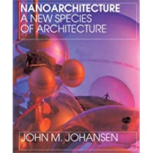 Nanoarchitecture: A New Species of Architecture by Lebbeus Woods (2002-09-01)