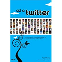 All a Twitter: A Personal and Professional Guide to Social Networking with Twitter by Tee Morris (2009-07-16)