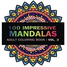 Mandala Coloring Book: 100 IMRESSIVE MANDALAS Adult Coloring BooK ( Vol. 3 ): Stress Relieving Patterns for Adult Relaxation, Meditation