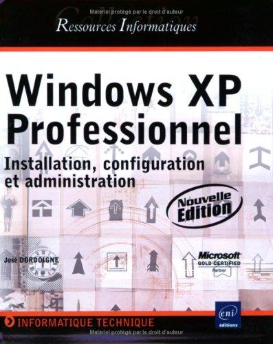 Windows XP professionnel (nouvelle édition) - installation, configuration et administration