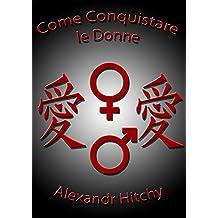 Come Conquistare le Donne: Impara a conoscere la mentalità femminile (Italian Edition)