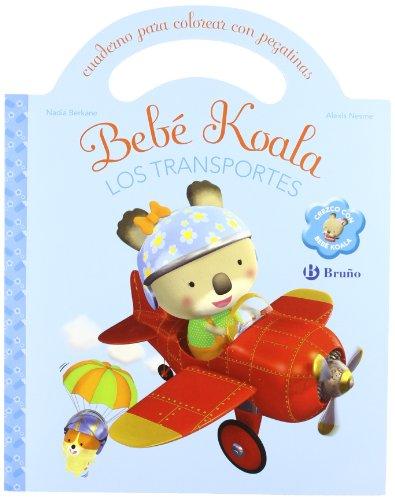 Los transportes: Cuaderno para colorear con pegatinas (Castellano - Bruño - Bebe Koala) por Nadia Berkane