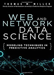 Web and Network Data Science: Modeling Techniques in Predictive Analytics (FT Press Analytics) by Thomas W. Miller (2014-12-31)