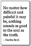 Egal, wie schwierig und schmerzhaft ES KANN,...–Martha Beck–Quotes Kühlschrank Magnet, weiß