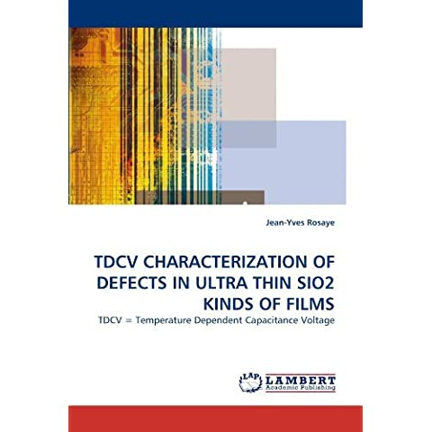 TDCV CHARACTERIZATION OF DEFECTS IN ULTRA THIN SIO2 KINDS OF FILMS: TDCV = Temperature Dependent Capacitance Voltage by Jean-Yves Rosaye (2010-03-23)
