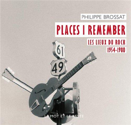 Places I remember : Les lieux du rock 1954-1980