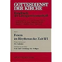 Feiern im Rhythmus der Zeit, Band II/1: Der Kalender / Feste und Gedenktage der Heiligen (Gottesdienst der Kirche: Handbuch der Liturgiewissenschaft)