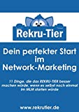 Dein perfekter Start im Networkmarketing!: 11 Dinge, die das REKRU-TIER besser machen würde, wenn es selbst noch einmal im MLM starten würde